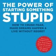 The Power of Starting Something Stupid