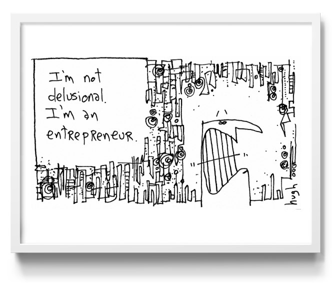 Gaping Void - I'm not delusional. I'm an entrepreneur.